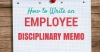 How to Write an Employee Disciplinary Memo: 14 Best Tips