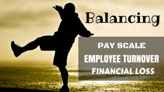 How to Balance Pay Scale, Employee Turnover and Financial Loss