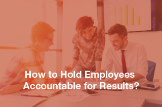 How to Hold Employees Accountable for Results