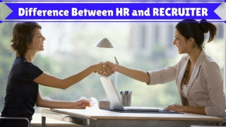 Top 18 Differences Between HR and a Recruiter